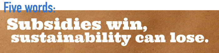 Five word summary - Subsidies win, sustainability can lose