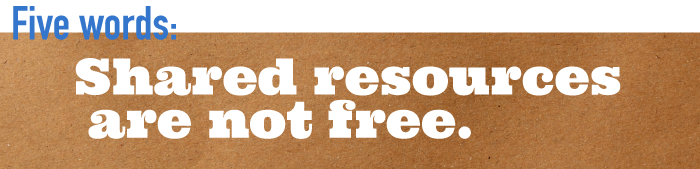 Five word summary - Shared resources are not free