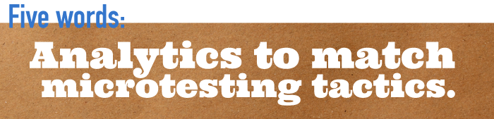 Five word summary - Analytics to match microtesting tactics