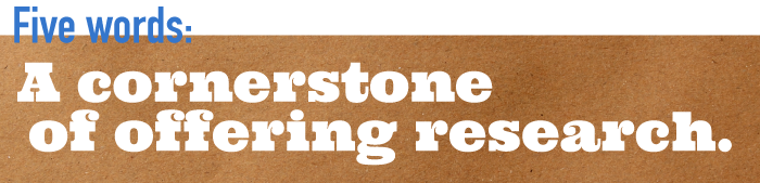 Five word summary - A cornerstone of offering research